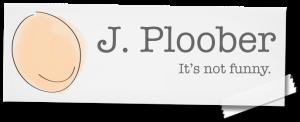 J. Ploober... It's not funny.